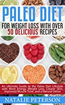 Paleo For Weight Loss: Paleo Diet For Weight Loss With Over 50 Delicious Recipes: An Ultimate Guide To The Paleo Diet Lifestyle With More Energy, Weight ... And A Natural Detox (paleo World Book 6)