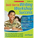 Quick Start to Writing Workshop Success: Easy and Effective Ways to Launch Your Writing Workshop-and Keep It Running Smoothly All Year Long
