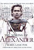 The Making of Alexander: The Official Guide to the Epic Film Alexander (0951139215) by Lane Fox, Robin