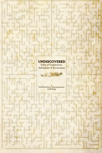 Undiscovered: Tales of Exploration, Adventure & Excitement