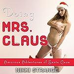 Doing Mrs. Claus: Amorous Adventures of Santa Claus, Book 1   Nikki Strange