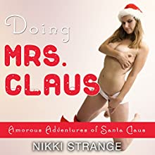 Doing Mrs. Claus: Amorous Adventures of Santa Claus, Book 1 (       UNABRIDGED) by Nikki Strange Narrated by Cheyanne Humble