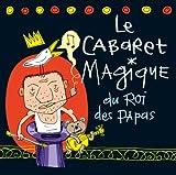 echange, troc Le Cabaret Magique - Le Cabaret Magique Du Roi Du Roi Des Papas