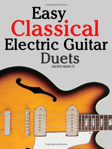 Easy Classical Electric Guitar Duets: Featuring music of Elgar, Grieg, Bach and others. In Standard Notation and Tablature.