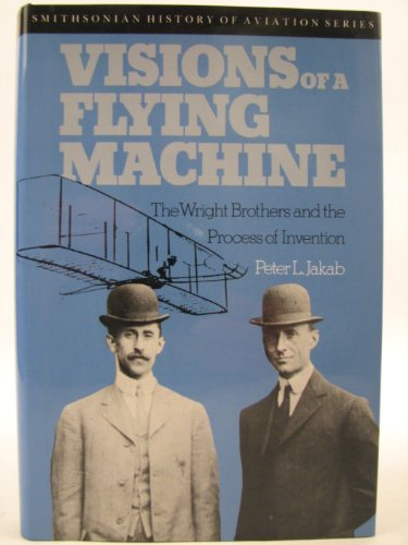Visions of a Flying Machine (Smithsonian History of Aviation Series)