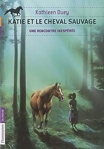 Katie et le cheval sauvage, Tome 1 : Une rencontre inesp�r�e par Duey