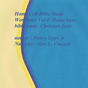 Home Cell Bible Study Workbook, Volume I: Home Base Bible Study, Christian Faith | [Henry Harrison Epps]