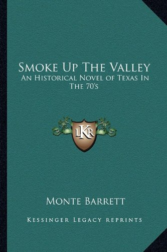Smoke Up the Valley: An Historical Novel of Texas in the 70's