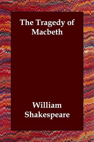 the tragedy of macbeth william shakespeare essay Though william shakespeare's the tragedy of macbeth is primarily a work of fiction, the story was inspired by a real scottish historical figure of the same name.