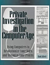Private Investigation In The Computer Age: Using Computers to Revolutionize Your Work and Maximize Your Profits