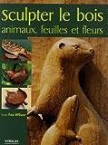 echange, troc Frank Fox-Wilson - Sculpter le Bois : Animaux, feuilles et fleurs