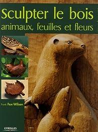 Sculpter le bois animaux feuilles et fleurs babelio - Outils pour sculpter le bois ...