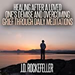 Healing After a Loved One's Demise and Overcoming Grief Through Daily Meditations | J.D. Rockefeller