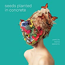 Seeds Planted in Concrete Audiobook by Bianca Sparacino Narrated by Bianca Sparacino