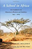 img - for A School in Africa: Peterhouse - Education in Rhodesia and Zimbabwe 1955-2005 by Megahey Alan (2005-06-09) Hardcover book / textbook / text book