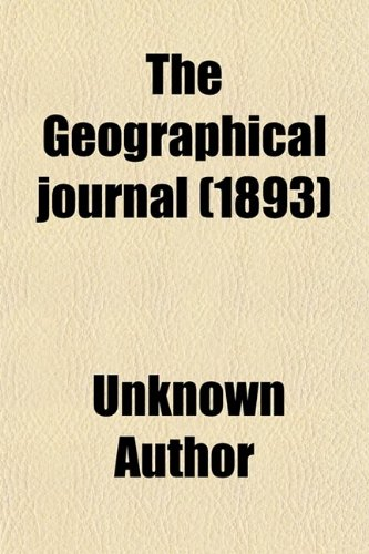 The Geographical Journal (Volume 1)