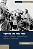 Fighting the Mau Mau: The British Army and Counter-Insurgency in the Kenya Emergency (Cambridge Military Histories)