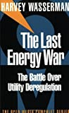img - for The Last Energy War: The Battle over Utility Deregulation by Harvey Wasserman (2000-01-04) book / textbook / text book