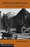 img - for Snoqualmie Pass: From Indian Trail to Interstate by Yvonne Prater (1983-01-03) book / textbook / text book