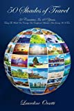 img - for 50 Shades of Travel: 50 Countries in 40 Years. Tasting the World; One Country, One Exceptional Adventure and Journey at a Time. book / textbook / text book