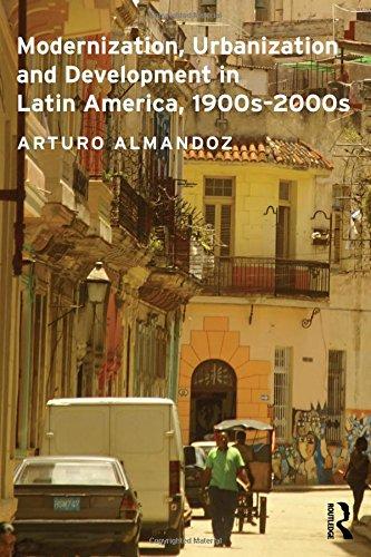 Modernization, Urbanization and Development in Latin America, 1900s - 2000s (Planning, History and Environment Series)