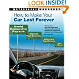 How to Make Your Car Last Forever: Avoid Expensive Repairs, Improve Fuel Economy, Understand Your Warranty, Save...