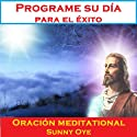 Programe su día para el éxito (Spanish) – Meditación Oraciones  by Sunny Oye, M. P. Ministries Narrated by M. P. Ministries