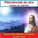 Programe su día para el éxito (Spanish) – Meditación Oraciones  by Sunny Oye, M. P. Ministries Narrated by M. P. Ministries