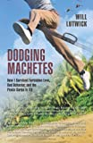 Dodging Machetes: How I Survived Forbidden Love, Bad Behavior, and the Peace Corps in Fiji