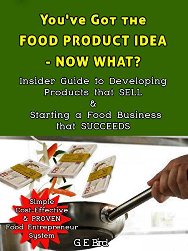 You've Got the Food Product Idea - Now What?: Insider Guide to Developing Products that Sell & Starting a Food Business that Succeeds (Restaurants That Start With compare prices)