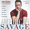 American Savage: Insights, Slights, and Fights on Faith, Sex, Love, and Politics (       UNABRIDGED) by Dan Savage Narrated by Dan Savage