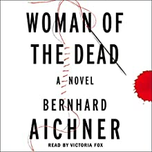 Woman of the Dead: A Novel (       UNABRIDGED) by Bernhard Aichner Narrated by Victoria Fox