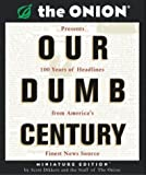 Our Dumb Century: The Onion Presents 100 Years of Headlines for America's Finest News Source (Running Press Miniature Editions) by Dikkers, Scott (2004) Hardcover