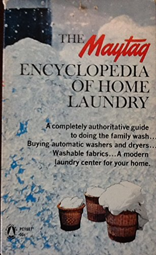 the-maytag-encyclopedia-of-home-laundry-a-completely-authoritative-guide-to-doing-the-family-wash-bu