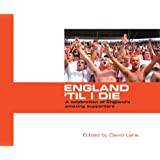 England 'Til I Die - A celebration of England's amazing supporters: 1by David Lane