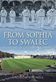 Andrew Hignell From Sophia to Swalec: A History of Cricket in Cardiff: The Home of Welsh Cricket