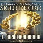 Un Postulado que Surgió de un Siglo de Oro [A Postulate Out of a Golden Age] | L. Ronald Hubbard