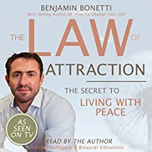 The Law of Attraction - The Secret to Living with Peace  by Benjamin P Bonetti Narrated by Benjamin P Bonetti