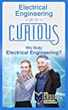 img - for Electrical Engineering for the Curious: Why Study Electrical Engineering? (For College Students - Best College Majors, College Scholarships, Educational Research, Career Choices, and Success) book / textbook / text book