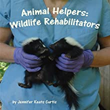 Animal Helpers: Wildlife Rehabilitators Audiobook by Jennifer Keats Curtis Narrated by Donna German