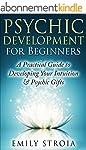 Psychic Development for Beginners: An...