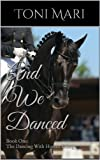 img - for And We Danced (Sport Horse Romance and Equestrian Adventure) book / textbook / text book