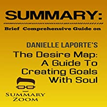Summary: Brief Comprehensive Guide on Danielle LaPorte's The Desire Map: A Guide to Creating Goals with Soul Audiobook by  Summary Zoom Narrated by Doron Alon