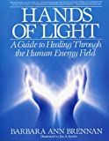 Hands of Light: A Guide to Healing Through the Human Energy Field (Paperback)