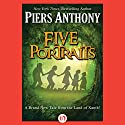 Five Portraits (       UNABRIDGED) by Piers Anthony Narrated by Matthew Josdal