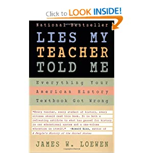 Lies My Teacher Told Me : Everything Your American History Textbook Got Wrong by James W. Loewen