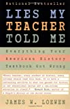 Lies My Teacher Told Me: Everything Your American History Textbook Got Wrong (0684818868) by James W. Loewen