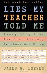 Lies My Teacher Told Me : Everything Your American History Textbook Got Wrong by Loewen James W