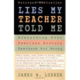 Lies My Teacher Told Me : Everything Your American History Textbook Got Wrong ~ James W. Loewen