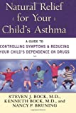 Natural Relief for Your Childs Asthma: A Guide to Controlling Symptoms & Reducing Your Childs Dependence on Drugs